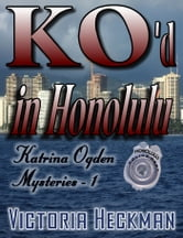 Katrina Ogden Mysteries, Book 1: KO'd In Honolulu ebook by Victoria Heckman