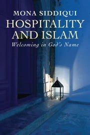 Hospitality and Islam - Welcoming in God's Name ebook by Mona Siddiqui
