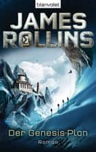 Der Genesis-Plan - SIGMA Force - Roman ebook by James Rollins, Norbert Stöbe