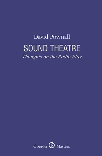 Sound Theatre: Thoughts on the Radio Play ebook by David Pownall