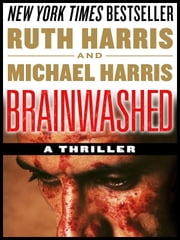 Brainwashed, A Thriller ebook by Ruth Harris and Michael Harris
