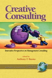 Creative Consulting - Innovative Perspective on Management Consulting ebook by Anthony F. Buono