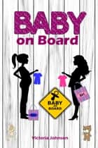 Baby on Board - All about pregnancy, birth, breastfeeding, hospital bag, baby equipment and baby sleep! (Pregnancy guide for expectant parents) ebook by Victoria Johnson