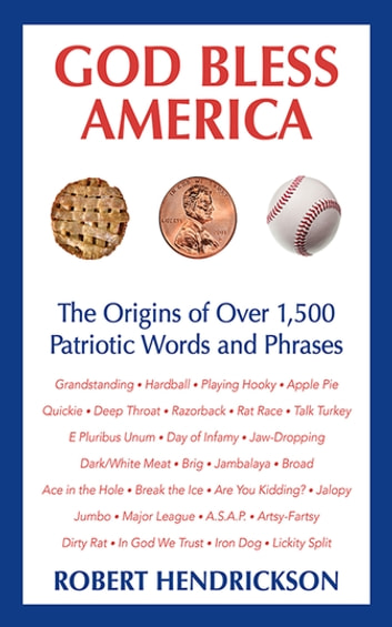 God Bless America - The Origins of Over 1,500 Patriotic Words and Phrases ebook by Robert Hendrickson