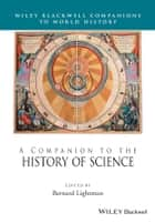 A Companion to the History of Science ebook by Bernard Lightman