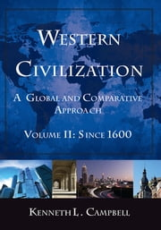 Western Civilization: A Global and Comparative Approach - Volume II: Since 1600 ebook by Kenneth L. Campbell