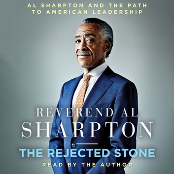 The Rejected Stone - Al Sharpton and the Path to American Leadership audiobook by Al Sharpton