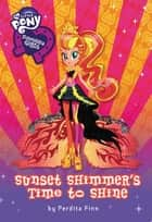 My Little Pony: Equestria Girls: Sunset Shimmer's Time to Shine ebook by Perdita Finn
