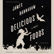 Delicious Foods - A Novel audiobook by James Hannaham