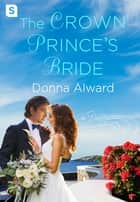 The Crown Prince's Bride ebook by Donna Alward