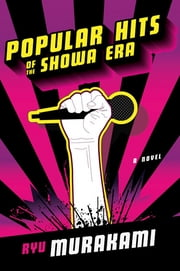 Popular Hits of the Showa Era: A Novel ebook by Ryu Murakami