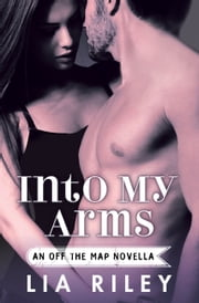 Into My Arms ebook by Lia Riley