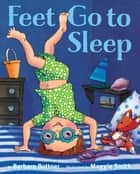 Feet, Go to Sleep ebook by Barbara Bottner, Maggie Smith