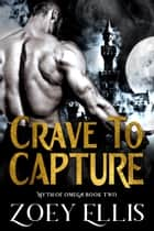 Crave To Capture eBook by Zoey Ellis