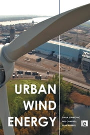 Urban Wind Energy ebook by Neil Campbell,Alan Harries,Sinisa Stankovic
