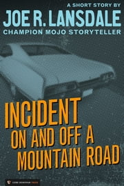 Incident On and Off a Mountain Road - A Short Story ebook by Joe R. Lansdale