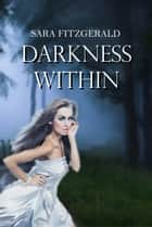 Darkness Within ebook by Sara Fitzgerald