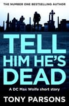 Tell Him He's Dead ebook by Tony Parsons