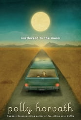 Northward to the Moon ebook by Polly Horvath