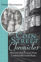 Coin Street Chronicles - Memoirs of an Evacuee from London'S Old South Bank ebook by Gwen Southgate