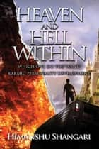 Heaven and Hell Within - Which one do you Want? ebook by Himanshu Shangari