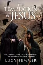The Temptation of Jesus ebook by Lucy Femmer