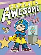 Captain Awesome and the Easter Egg Bandit ebook by Stan Kirby, George O'Connor