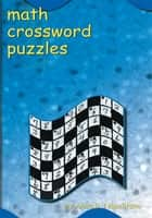 Math Crossword Puzzles ebook by Anna B. Napolitano