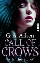 Call of Crows - Entfesselt - Roman ebook by G. A. Aiken, Karen Gerwig