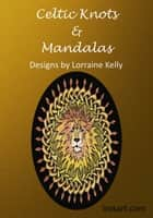 Celtic Knots and Mandalas: Designs by Lorraine Kelly ebook by Lorraine Kelly
