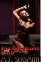 The Gangbang Club ebook by M.J. Sexsmith