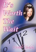 It's Worth the Wait ebook by Michele Jackson