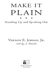 Make it Plain - Standing Up and Speaking Out ebook by Vernon Jordan, Jr.,Lee A. Daniels