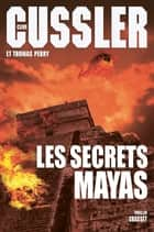 Les secrets mayas ebook by Clive Cussler