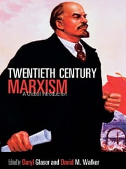 Twentieth-Century Marxism - A Global Introduction ebook by Daryl Glaser,David M. Walker