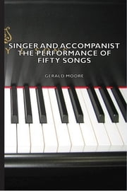 Singer and Accompanist - The Performance of Fifty Songs ebook by Gerald Moore