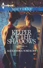 Keeper of the Shadows ebook by Alexandra Sokoloff
