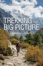 Trekking the Big Picture ebook by Andrew Lohrey