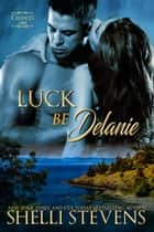 Luck be Delanie ebook by Shelli Stevens