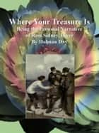 Where Your Treasure Is - Being the Personal Narrative of Ross Sidney, Diver ebook by Holman Day