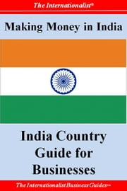 Making Money in India: India Country Guide for Businesses ebook by Patrick W. Nee