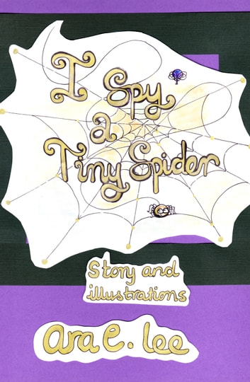 I Spy A Tiny Spider ebook by Ara E Lee