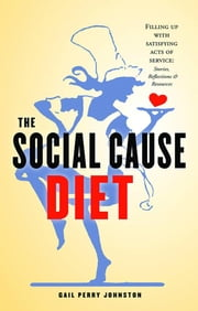 The Social Cause Diet: Filling Up with Satisfying Acts of Service ebook by Johnston, Gail Perry