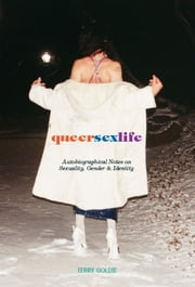 queersexlife - Autobiographical Notes on Sexuality, Gender & Identity ebook by Terry Goldie