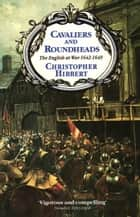 Cavaliers and Roundheads ebook by Christopher Hibbert