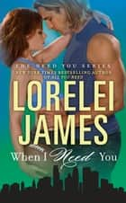 When I Need You ebook by Lorelei James