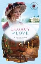 Legacy of Love (Christmas Heirloom Novella Collection) - A Haven Manor Novella ebook by Kristi Ann Hunter