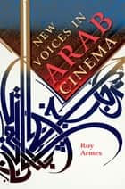 New Voices in Arab Cinema ebook by Roy Armes