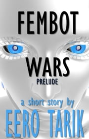 Fembot Wars: Prelude ebook by Eero Tarik