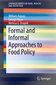 Formal and Informal Approaches to Food Policy ebook by William Aspray,George Royer,Melissa G. Ocepek